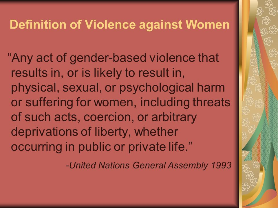 Definition of Violence against Women Any act of gender-based violence that results in, or is likely to result in, physical, sexual, or psychological h