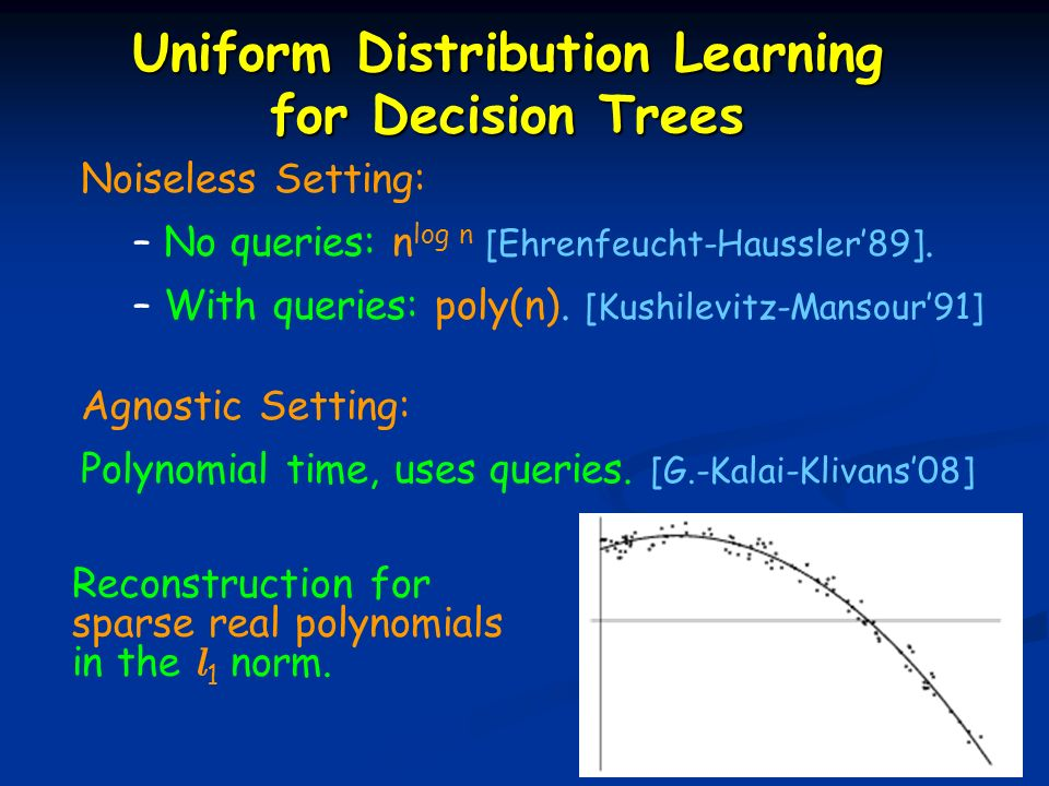 Uniform Distribution Learning for Decision Trees Noiseless Setting: – No queries: n log n [Ehrenfeucht-Haussler89].