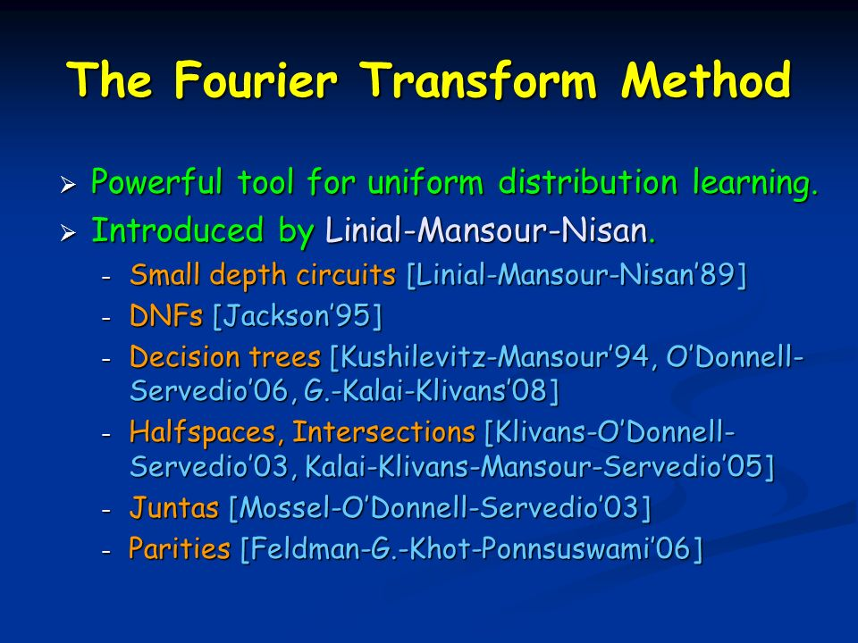 The Fourier Transform Method Powerful tool for uniform distribution learning.