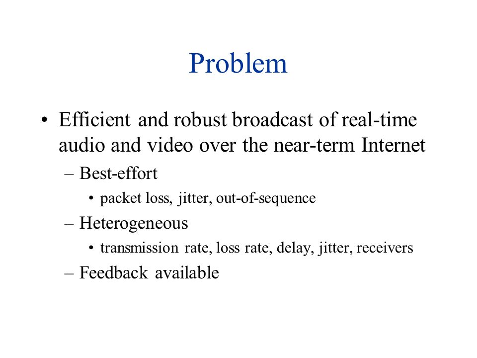 Real-time Multicast Error resilient source coding for error control –in MBONE tools (nv), commercial systems FEC-based error control –in MBONE tools (RAT), commercial systems –fixed amount of redundancy ARQ-based error control –commercial systems, LVMR Layered source coding for flow control