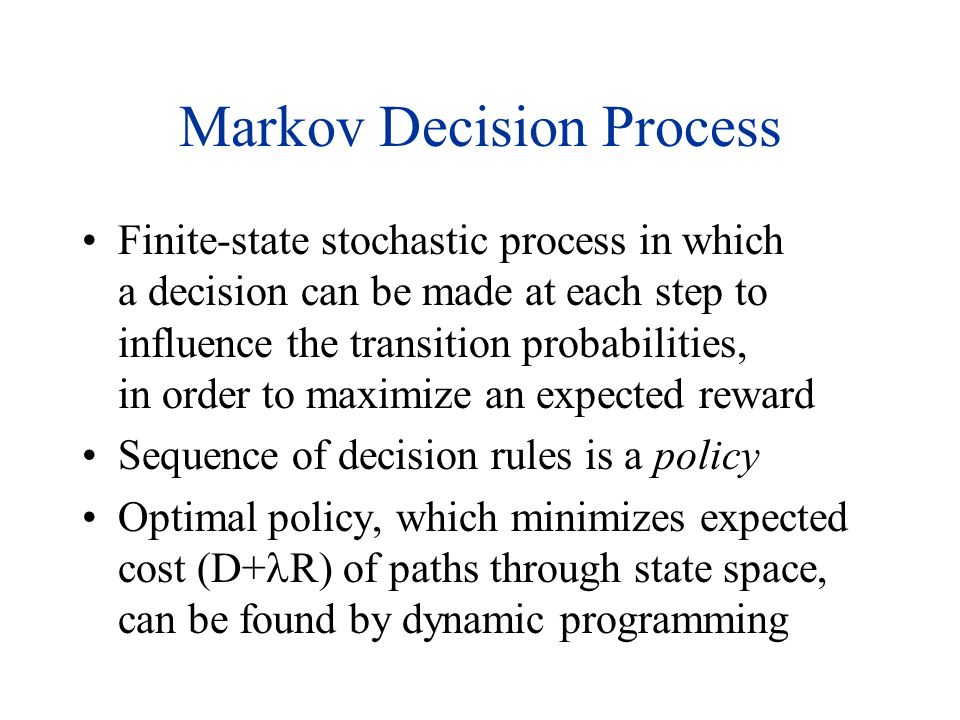 Markov Decision Process Finite-state stochastic process in which a decision can be made at each step to influence the transition probabilities, in ord