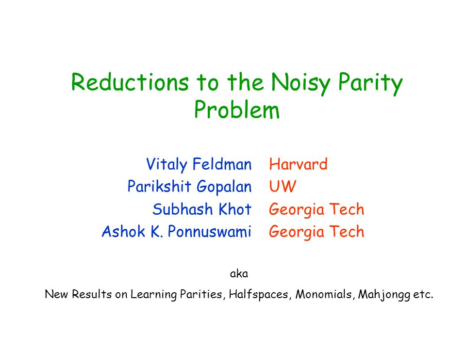 Reductions to the Noisy Parity Problem TexPoint fonts used in EMF. Read the TexPoint manual before you delete this box.: AAA A A A A Vitaly Feldman Pa