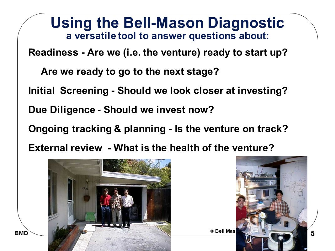 © Bell Mason Technologies BMD 5 Using the Bell-Mason Diagnostic a versatile tool to answer questions about: Readiness - Are we (i.e.
