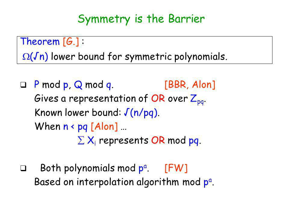 Symmetry is the Barrier P mod p, Q mod q. [BBR, Alon] Gives a representation of OR over Z pq.