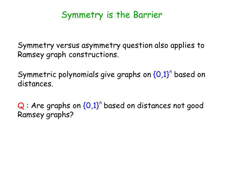 Symmetry is the Barrier Symmetry versus asymmetry question also applies to Ramsey graph constructions.