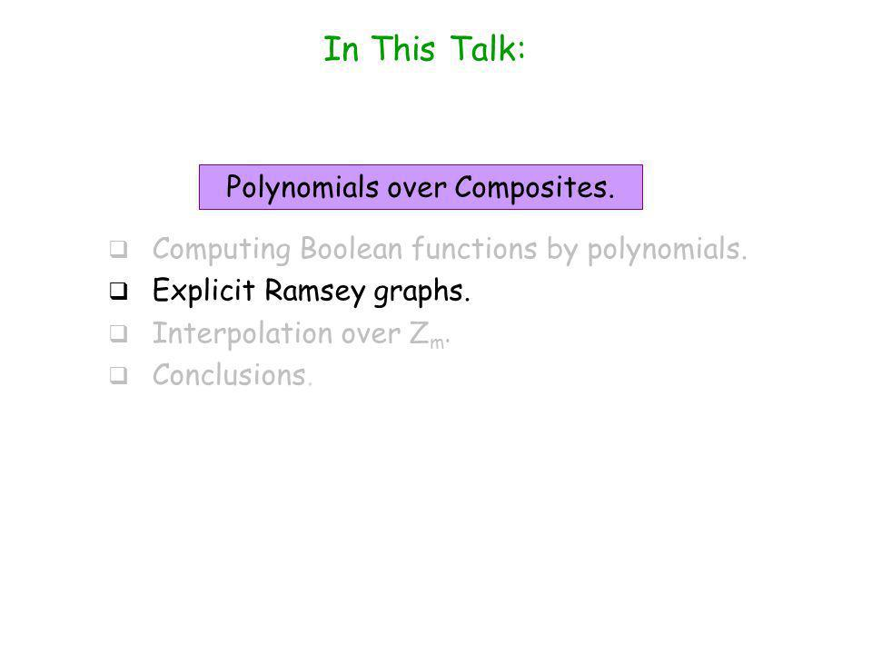 In This Talk: Computing Boolean functions by polynomials.