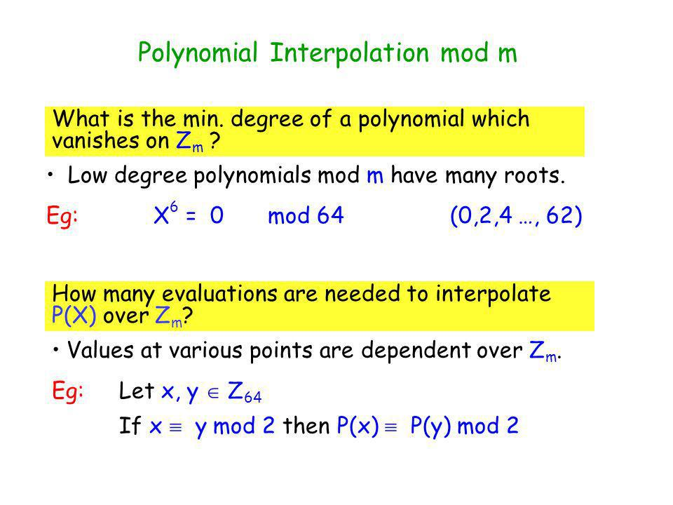 Polynomial Interpolation mod m Low degree polynomials mod m have many roots.