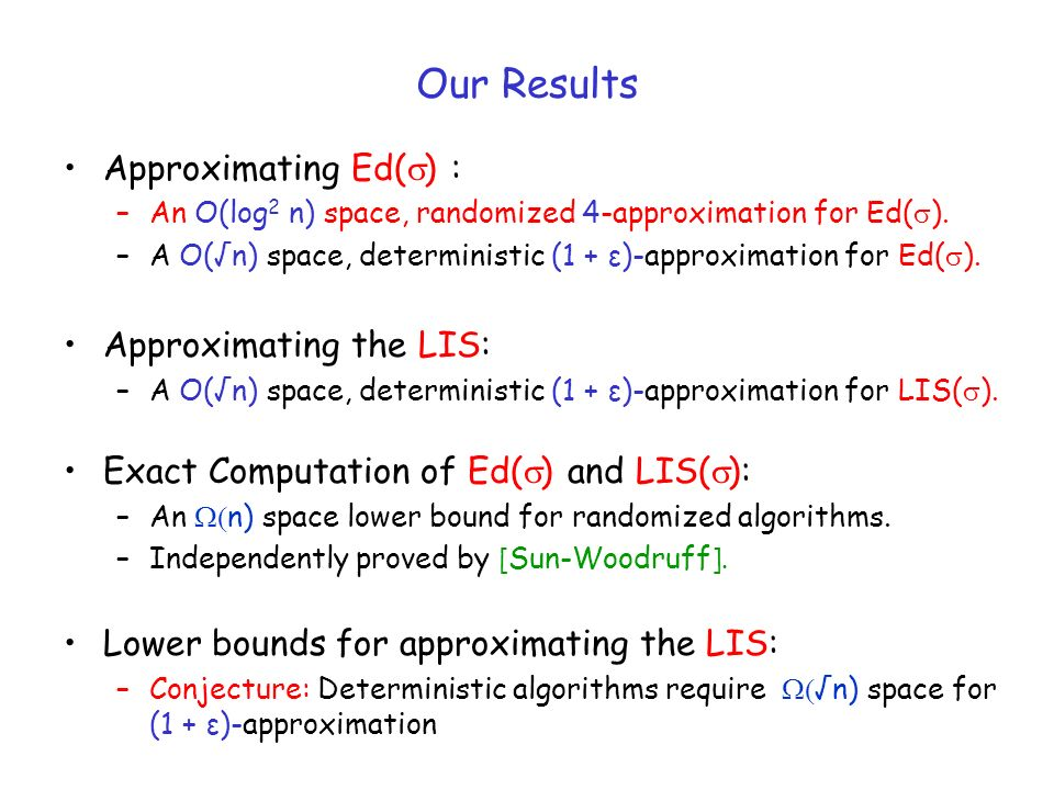 Our Results Approximating Ed( ) : –An O(log 2 n) space, randomized 4-approximation for Ed( ).