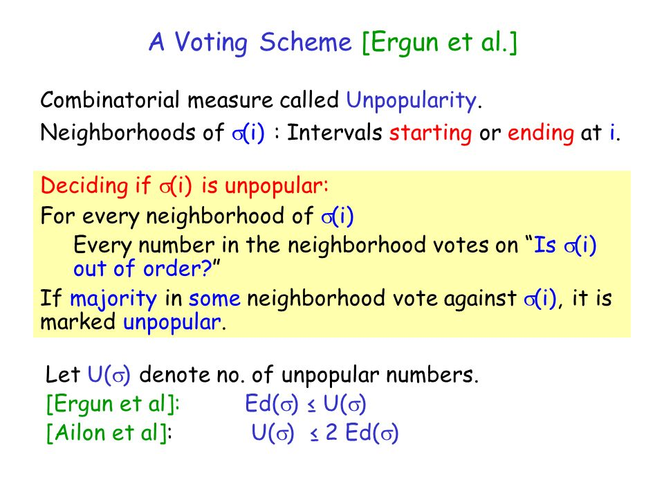 A Voting Scheme [Ergun et al.] Combinatorial measure called Unpopularity. Neighborhoods of (i) : Intervals starting or ending at i. Deciding if (i) is