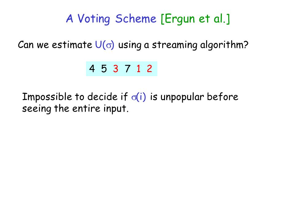 A Voting Scheme [Ergun et al.] Can we estimate U( ) using a streaming algorithm.