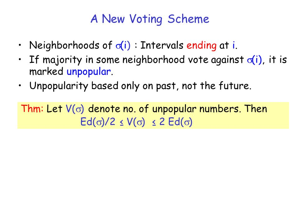 A New Voting Scheme Neighborhoods of (i) : Intervals ending at i. If majority in some neighborhood vote against (i), it is marked unpopular. Unpopular