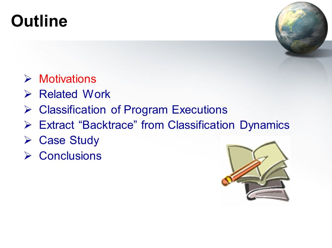 Outline Motivations Related Work Classification of Program Executions Extract Backtrace from Classification Dynamics Case Study Conclusions