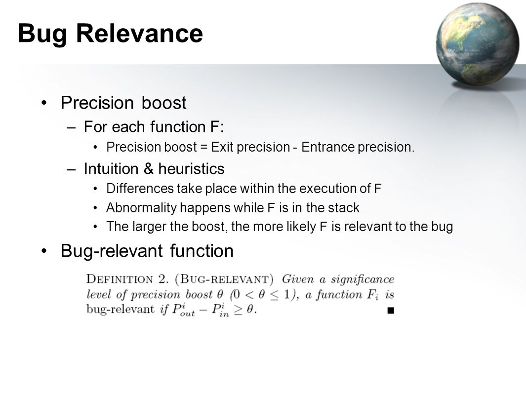 Bug Relevance Precision boost –For each function F: Precision boost = Exit precision - Entrance precision. –Intuition & heuristics Differences take pl