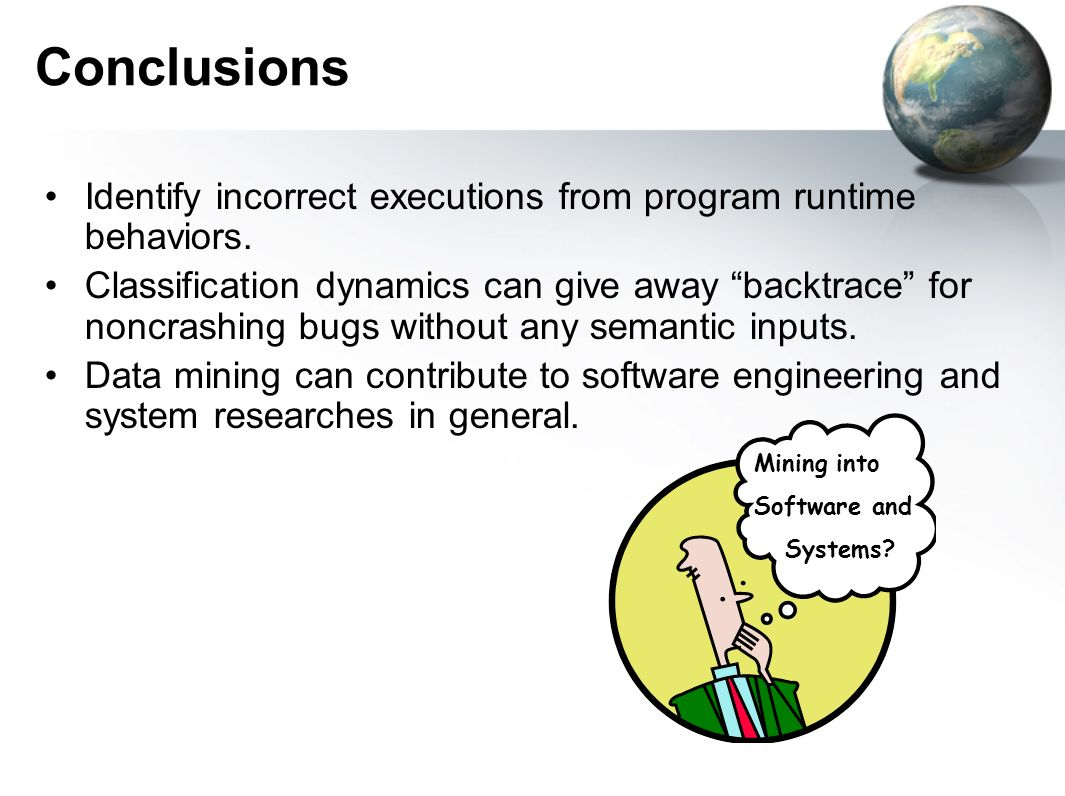 Identify incorrect executions from program runtime behaviors. Classification dynamics can give away backtrace for noncrashing bugs without any semanti