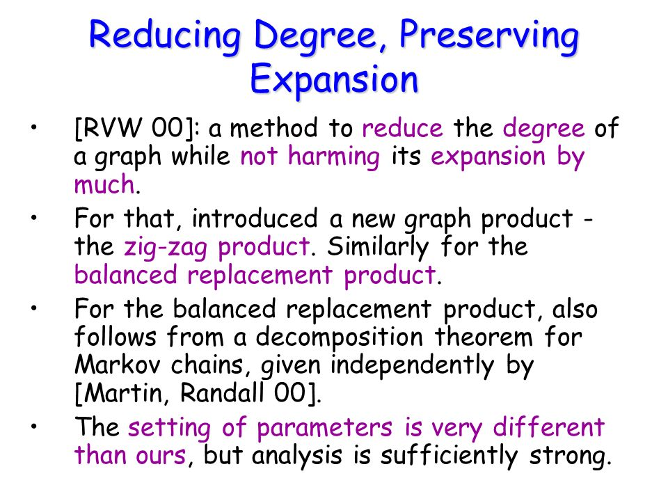Reducing Degree, Preserving Expansion [RVW 00]: a method to reduce the degree of a graph while not harming its expansion by much.
