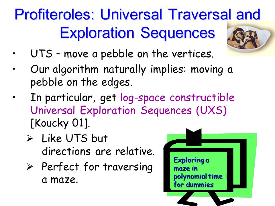 Profiteroles: Universal Traversal and Exploration Sequences UTS – move a pebble on the vertices.