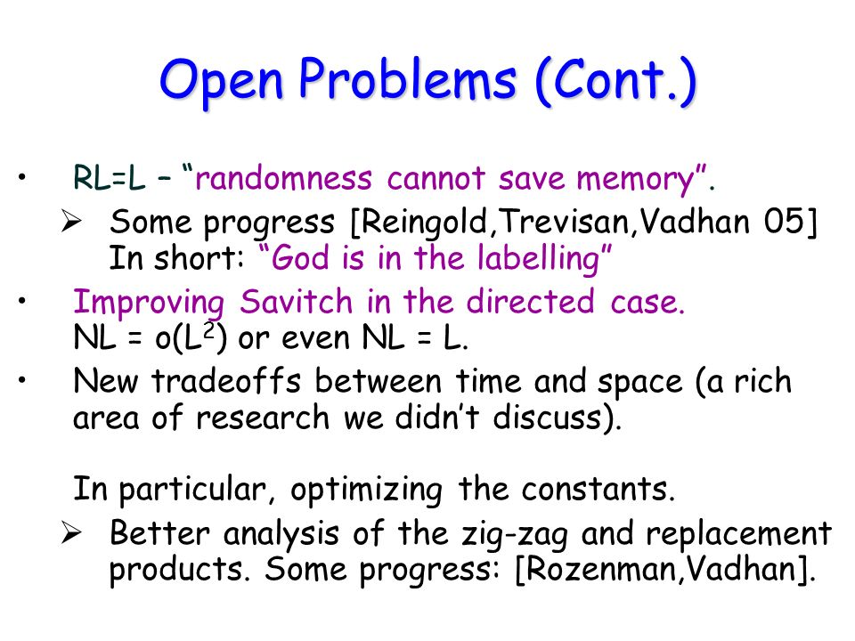 Open Problems (Cont.) RL=L – randomness cannot save memory.