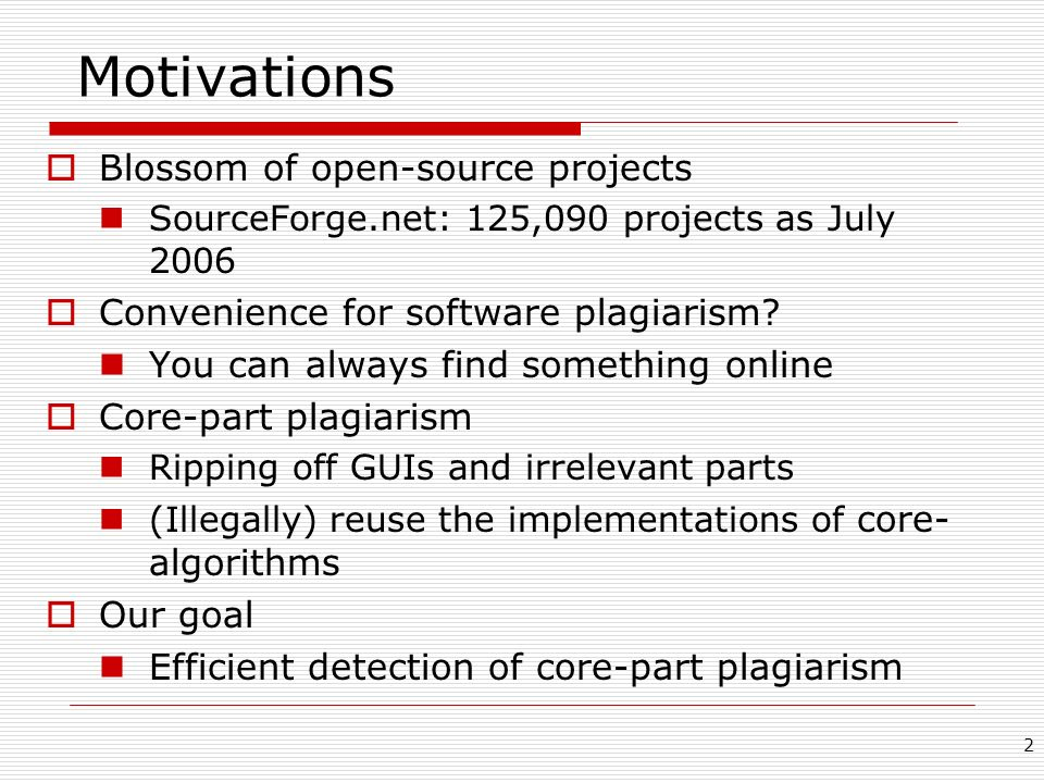 2 Motivations Blossom of open-source projects SourceForge.net: 125,090 projects as July 2006 Convenience for software plagiarism.