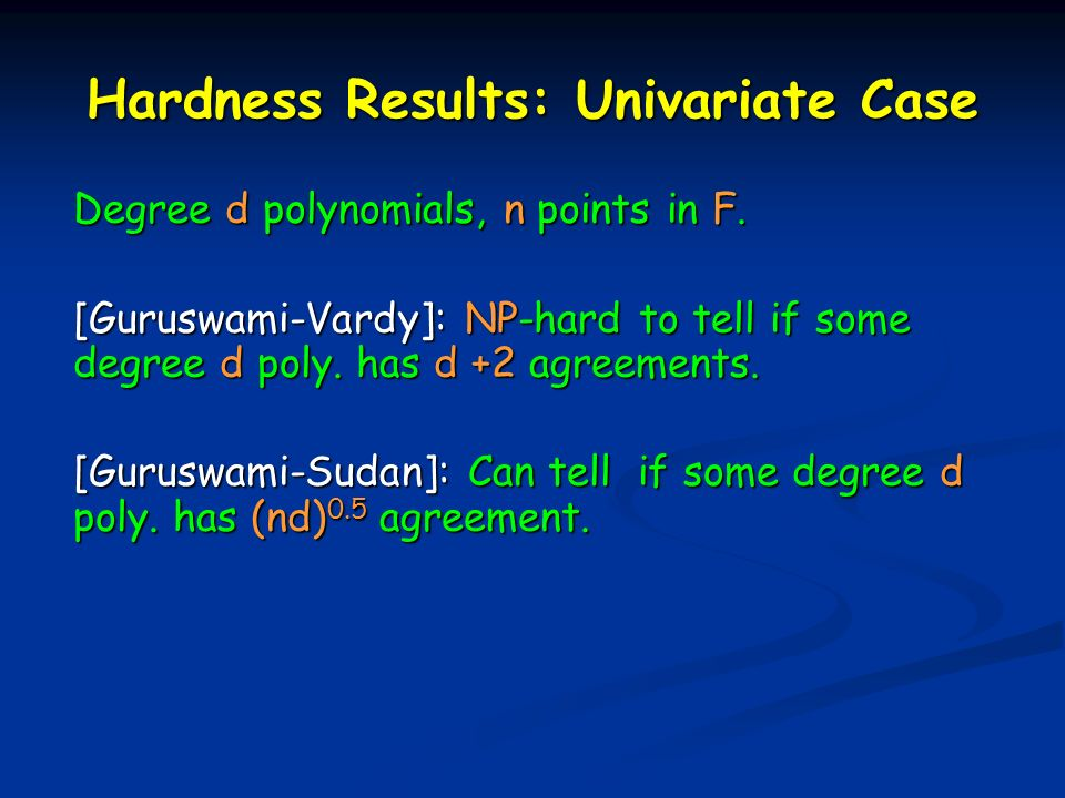 Hardness Results: Univariate Case Degree d polynomials, n points in F.