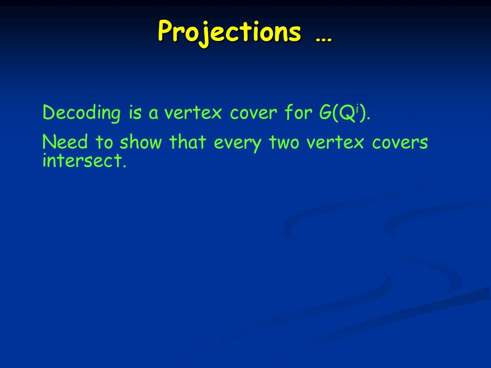 Projections … Decoding is a vertex cover for G(Q i ).