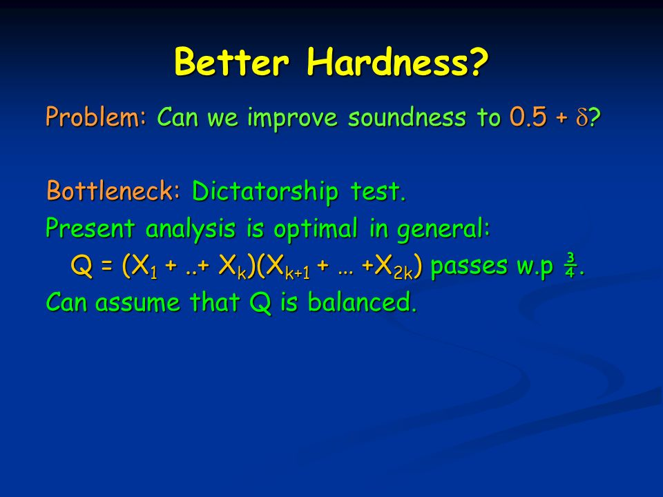 Better Hardness. Problem: Can we improve soundness to 0.5 + .