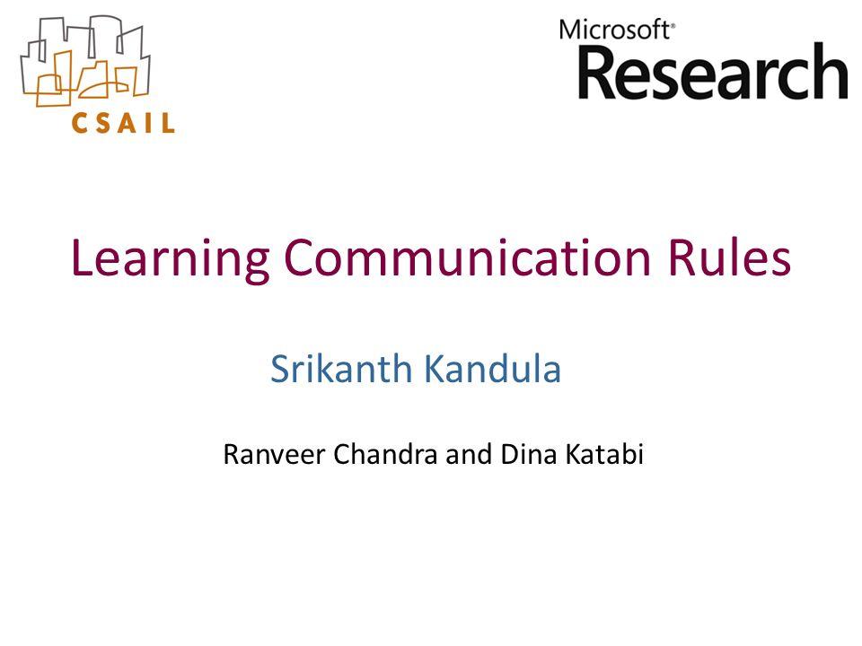 Ranveer Chandra and Dina Katabi Learning Communication Rules Srikanth Kandula
