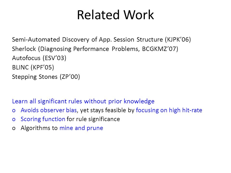 Related Work Semi-Automated Discovery of App. Session Structure (KJPK06) Sherlock (Diagnosing Performance Problems, BCGKMZ07) Autofocus (ESV03) BLINC