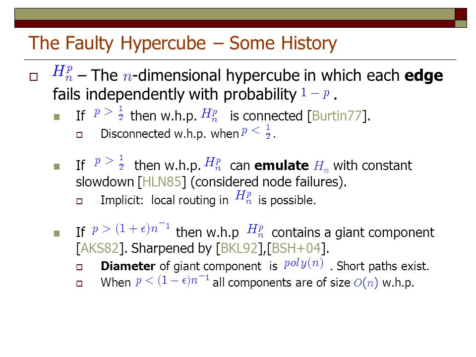 The Faulty Hypercube – Some History – The n -dimensional hypercube in which each edge fails independently with probability 1 - p.
