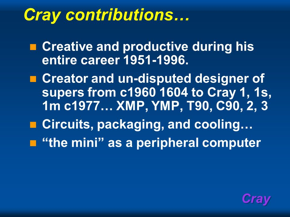 Cray Cray contributions… Creative and productive during his entire career 1951-1996. Creator and un-disputed designer of supers from c1960 1604 to Cra