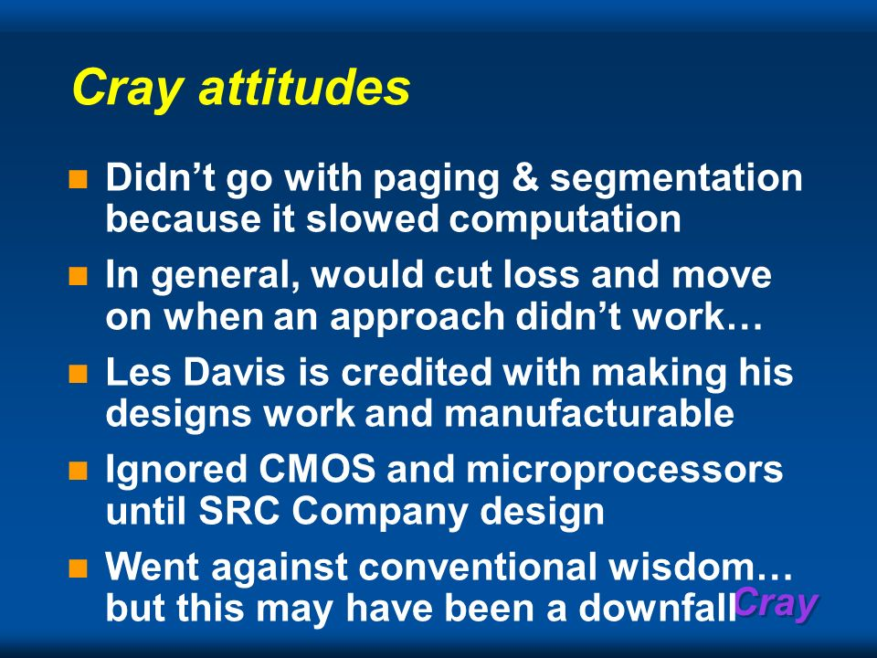 Cray Cray attitudes Didnt go with paging & segmentation because it slowed computation In general, would cut loss and move on when an approach didnt wo