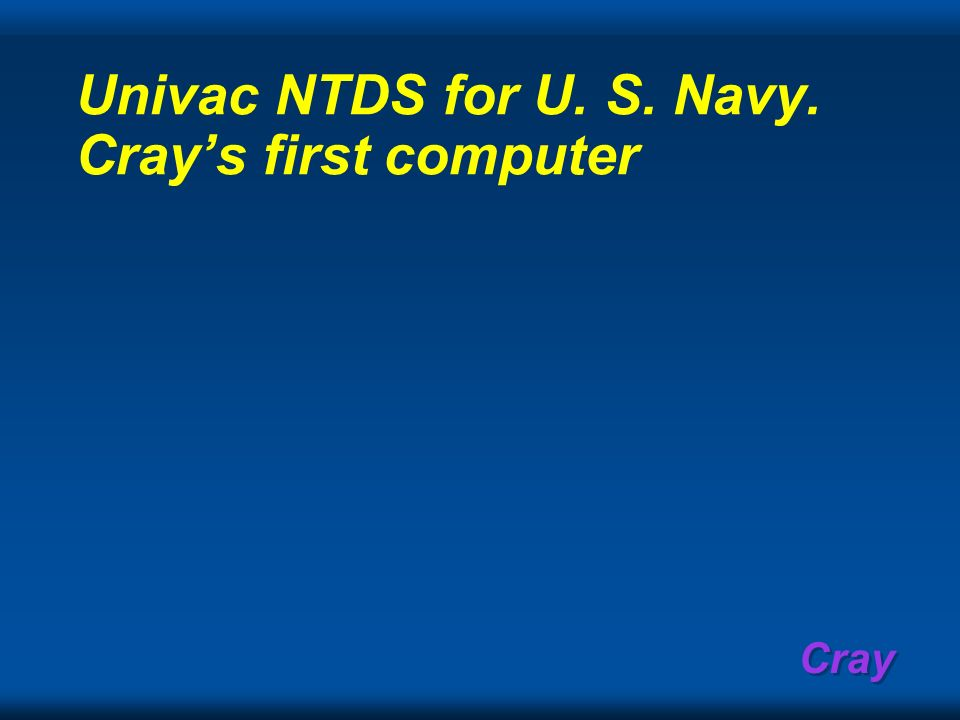 Cray Univac NTDS for U. S. Navy. Crays first computer