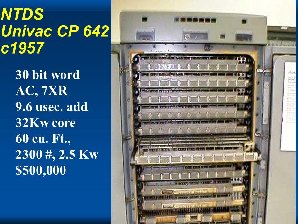 Cray NTDS Univac CP 642 c1957 30 bit word AC, 7XR 9.6 usec. add 32Kw core 60 cu. Ft., 2300 #, 2.5 Kw $500,000