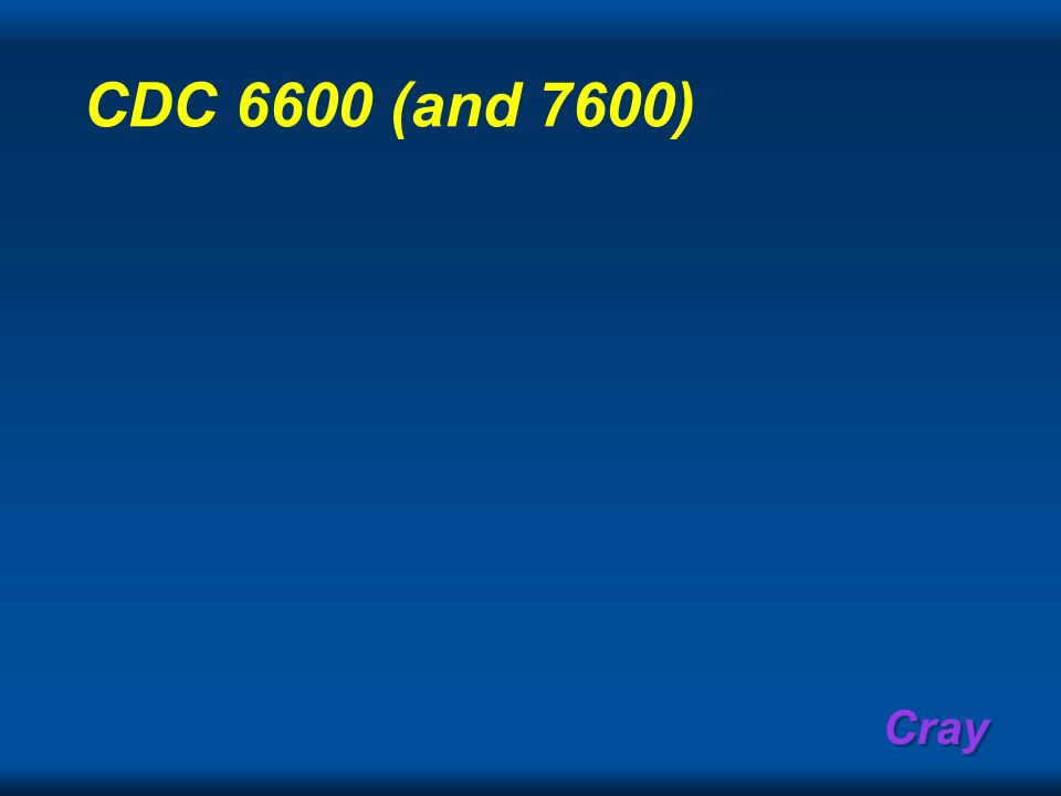 Cray CDC 6600 (and 7600)