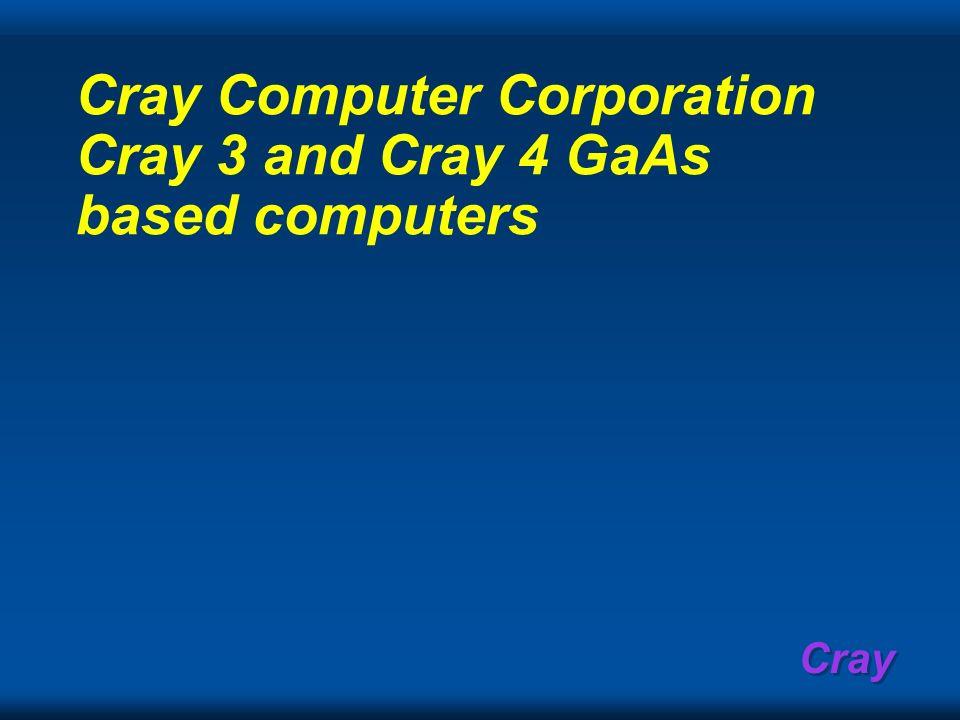 Cray Cray Computer Corporation Cray 3 and Cray 4 GaAs based computers