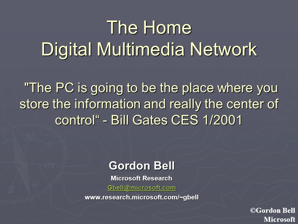 ©Gordon Bell Microsoft The Home Digital Multimedia Network
