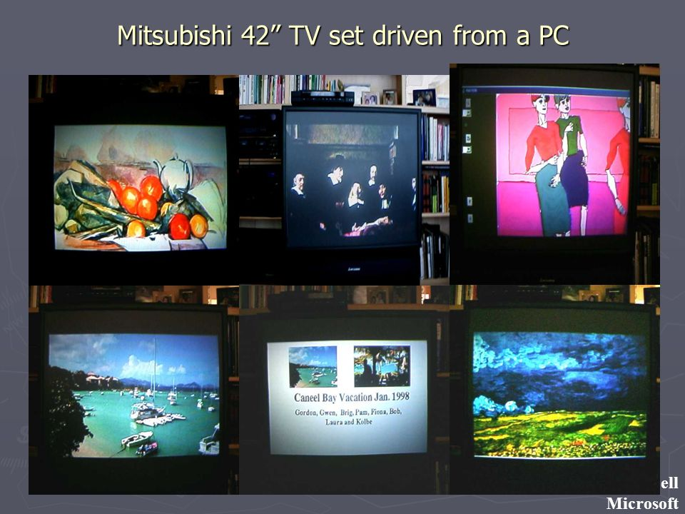 ©Gordon Bell Microsoft Mitsubishi 42 TV set driven from a PC