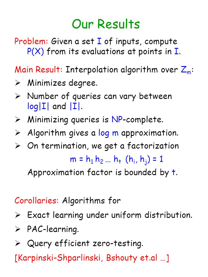 Our Results Problem: Given a set I of inputs, compute P(X) from its evaluations at points in I.