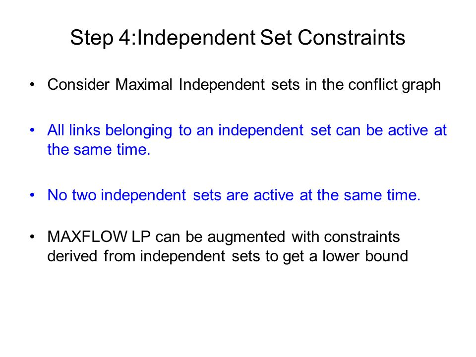 Step 4:Independent Set Constraints Consider Maximal Independent sets in the conflict graph All links belonging to an independent set can be active at