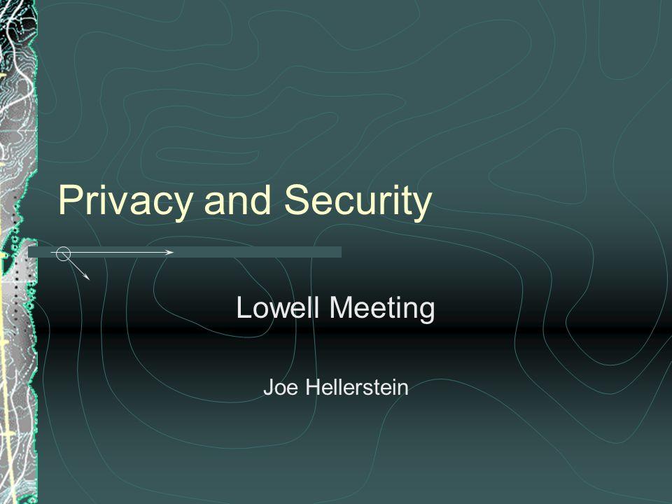 Privacy and Security Lowell Meeting Joe Hellerstein