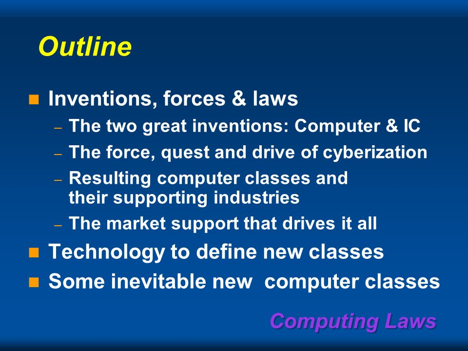 Computing Laws Computer Industry Laws, Forces, and Heuristics… Or, Why computers are like they are and are likely to be. Gordon Bell