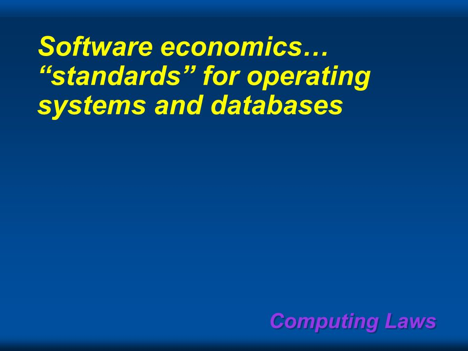 Computing Laws Applicatio ns Databases OS Switching Computers DSP Processor s Microsoft, Delrina, many others Microsoft, Apple, Sun, Novell, LINUX Eri