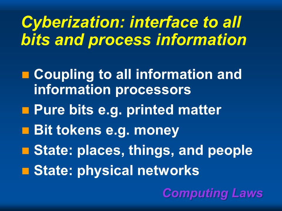 Computing Laws Region/Intranet Campus Home… buildings buildings Body World Continent Everything cyberizable will be in Cyberspace and covered by a hie