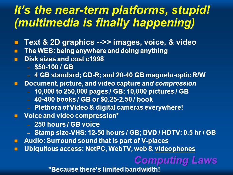 Computing Laws Will the need for high volume, higher performance micros aka PCs continue? Speech... but some of that power will be embedded in applian