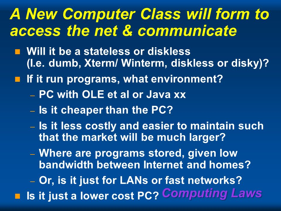 Computing Laws Larry Ellison: NCs will outsell PCs 9:1 by 2000.