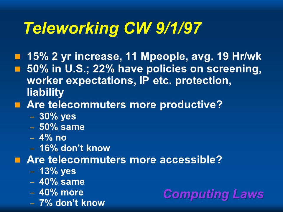 Computing Laws Telework = work + telepresence being there while being here The teleworkplace is just an office with limited – Communication, computer,