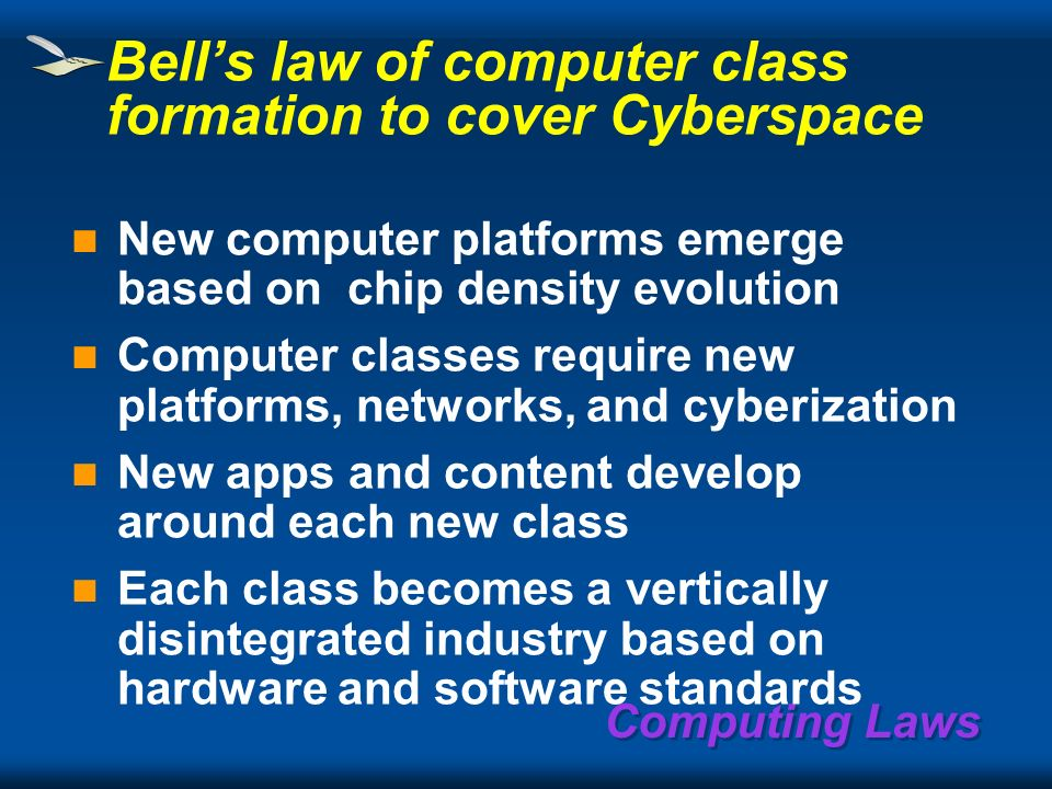Computing Laws Computer components must all evolve at the same rate Amdahls law: one instruction per second requires one byte of memory and one bit pe