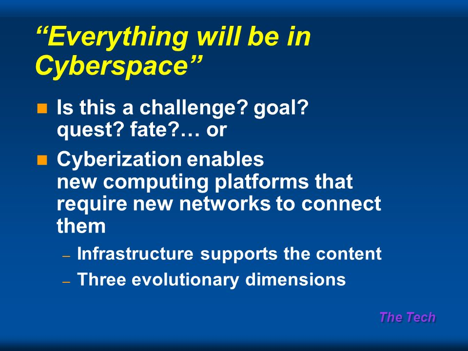 The Tech Everything will be in Cyberspace Is this a challenge.