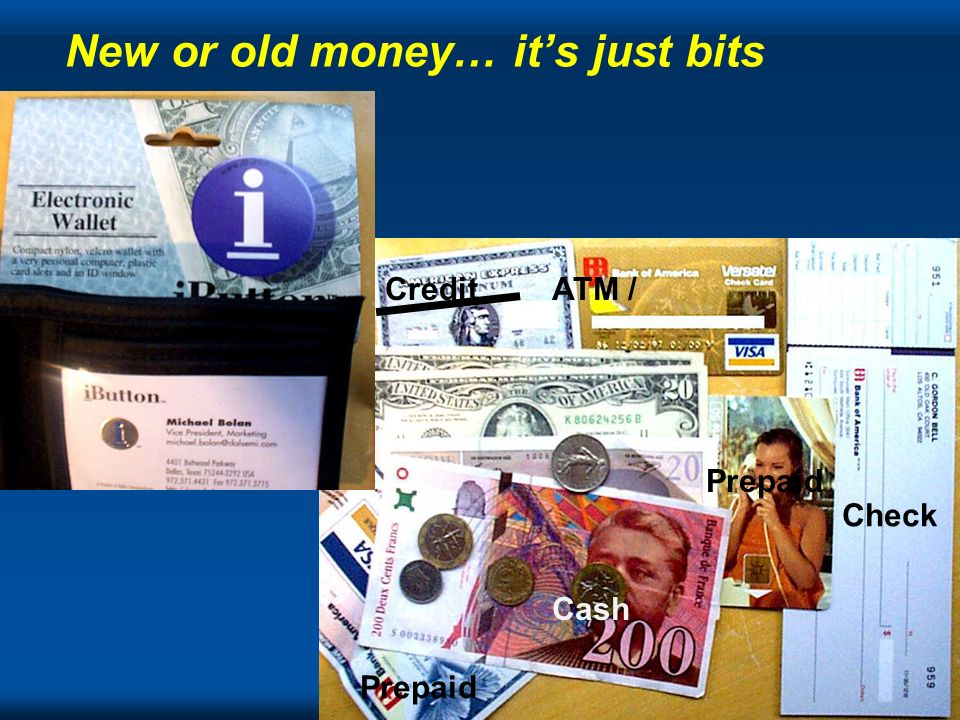 The Tech New or old money… its just bits Prepaid Credit Cash Check ATM / Prepaid