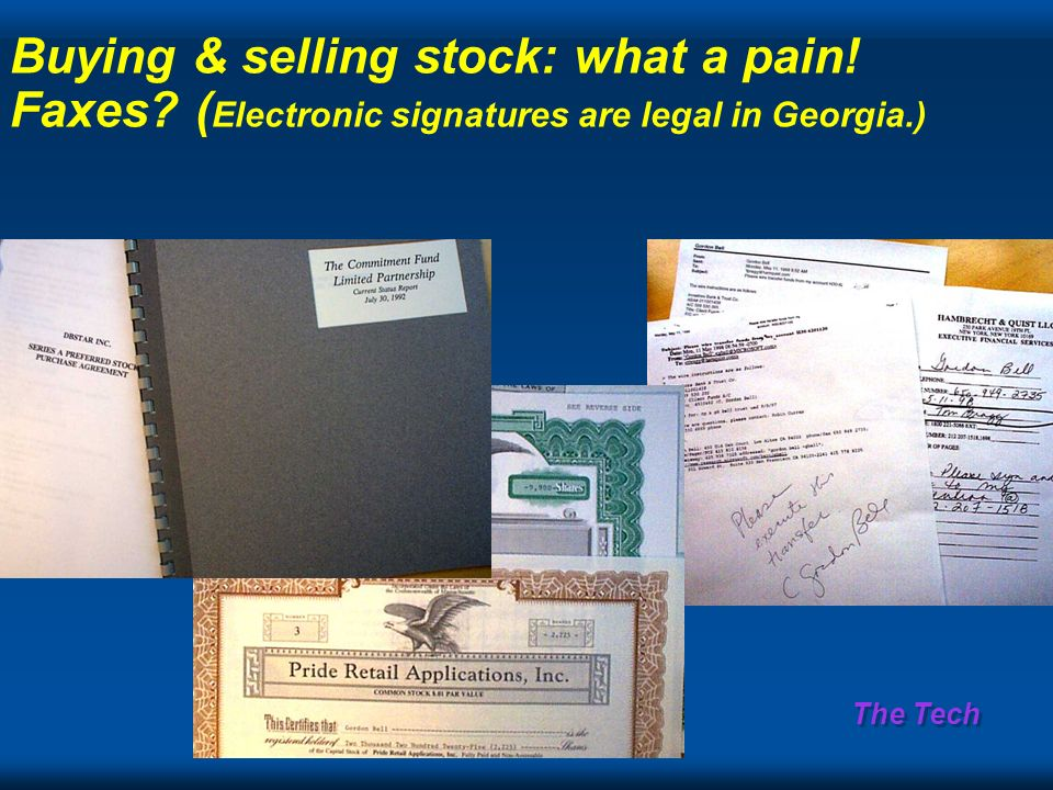 The Tech Buying & selling stock: what a pain! Faxes ( Electronic signatures are legal in Georgia.)