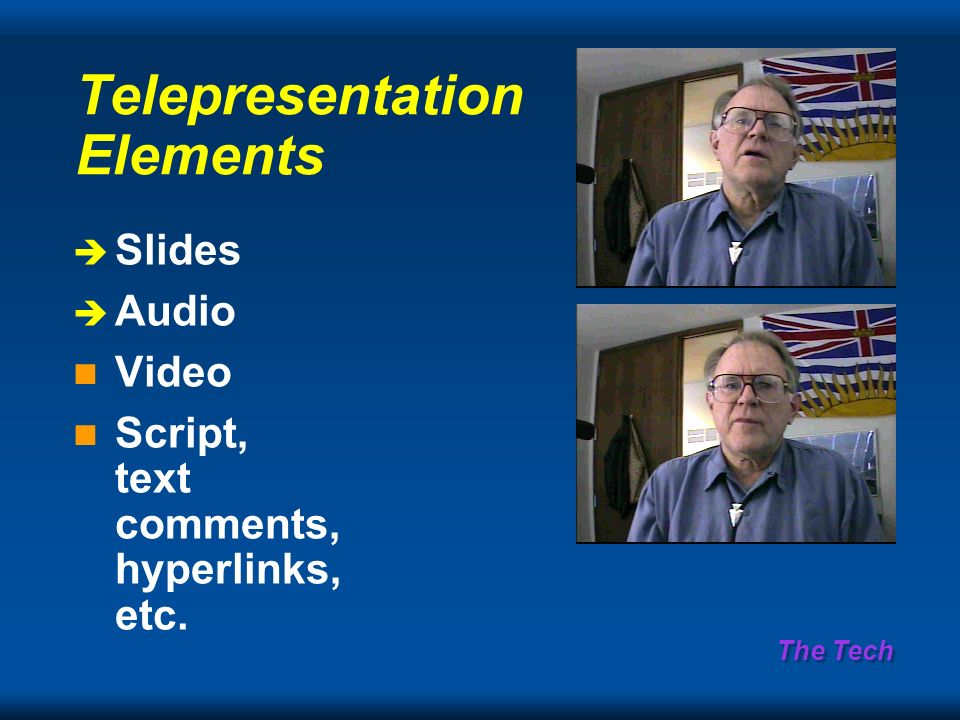 The Tech Telepresentation Elements è Slides è Audio Video Script, text comments, hyperlinks, etc.
